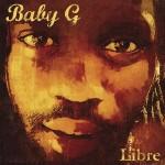 """<div align=""""justify"""">  Originaire de Martinique, <strong>BABY G</strong> fait ses premiers pas de chanteur au sein de la chorale de sa paroisse de Tivoli, il a alors 10 ans. Une vocation est née en même temps qu'une voix. Après avoir écumé les sounds systems de l'ïle et enregistré un 1er album en Jamaique (""""Hileaf""""), il rejoint la métropole en 1998 où il rencontrera le collectif <strong>DUB ACTION / HAMMERBASS</strong> et la formation reggae-dub <strong>DJINS</strong>. En résultera un album distribué nationalement et acclamé par la presse spécialisée, <strong>""""H.I.M"""" </strong>(Hammerbass Rec.), sorti en 2002 avec des featurings de renom : <strong>GHETTO PRIEST </strong>du crew ON U SOUND<strong>, Yaniss</strong> <strong>ODUA </strong>ou<strong> </strong>le fast<strong> MC JAMALSKI. </strong>  A la même époque, il fait des apparitions sur l'album <strong>d'Elephant System</strong> (Island) produit par le dub gourou Adrian Sherwood, et participe à la compilation """"<strong>Plus de cœur égal soleil""""</strong> (Barclay) de PK Machine. En 2004, il rend hommage à <strong>Jimmy Cliff</strong> en interprétant le tube """"<strong>Reggae Night</strong>"""", single produit par BMG qui sera accompagné d'un clip diffusé sur de nombreuses chaînes (M6, Trace TV, MCM...) et d'une tournée française.  En 2006, <strong>BABY G </strong>rejoint le collectif <strong>BLB </strong>pour réaliser plusieurs titres sur l'album <strong>""""Ebene""""</strong> aux côtés d'Asher, Sinjahman, King Kalabash. Ils se produiront ensemble sur de nombreuses scènes au niveau national mais aussi international (Belgique, Suisse, Mali…), et s'est vu programmé aux côtés d'autres artistes reggae de renommée tels que Lyricson, Daddy Yod ou Daddy Mory.  Toujours sur la brêche, <strong>BABY G </strong>revient en 2008 avec un nouvel album solo qui s'annonce aussi éclectique que l'artiste lui-même : <strong>""""LIBRE"""".</strong> 13 titres chaloupés où reggae roots, dance-hall ou hip-hop se mêlent allégrement à l'une des plus belles vo"""